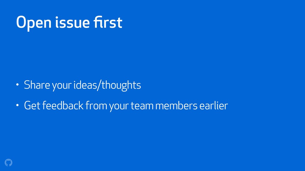 Open issue first • Share your ideas/thoughts • G...