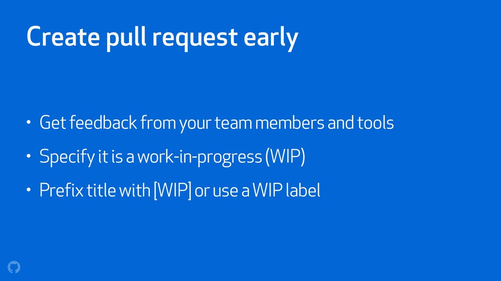 Create pull request early • Get feedback from y...