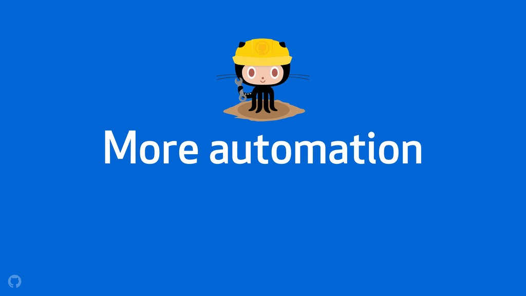 More automation