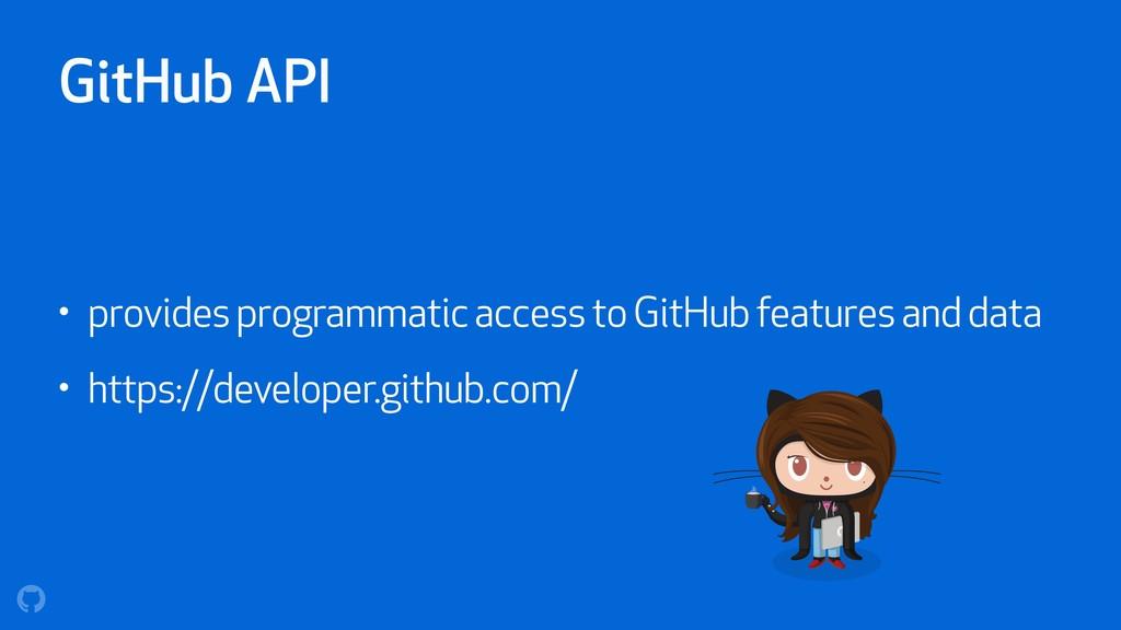 GitHub API • provides programmatic access to Gi...