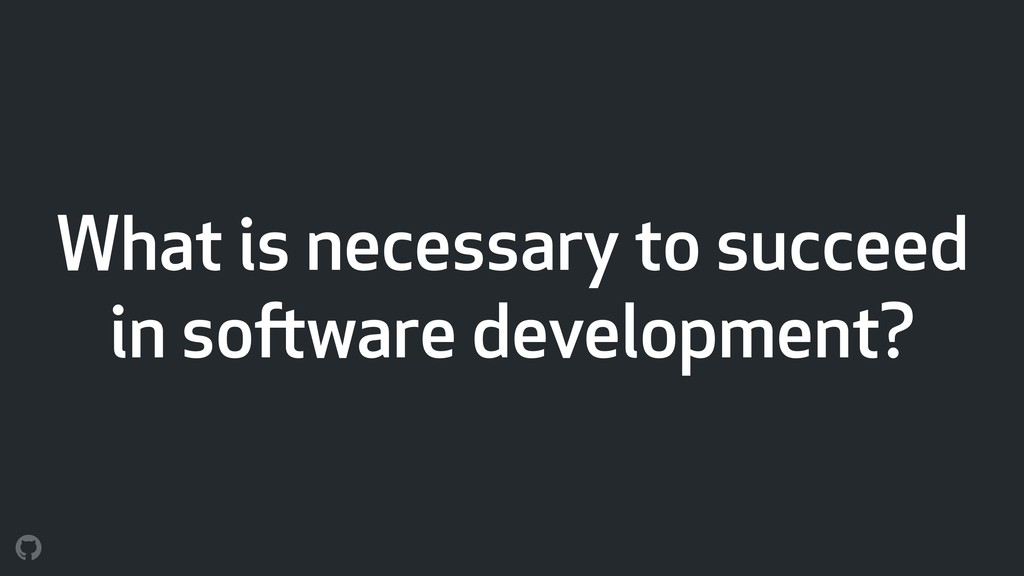 What is necessary to succeed in software develo...