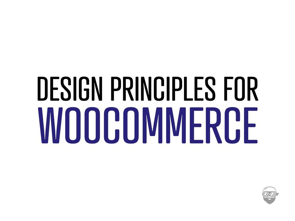 DESIGN PRINCIPLES FOR WOOCOMMERCE