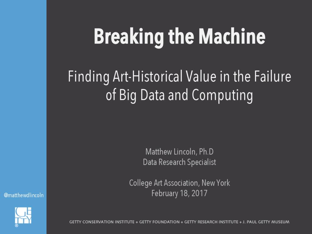 @matthewdlincoln Breaking the Machine Finding A...