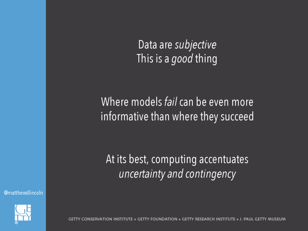Data are subjective This is a good thing Where ...