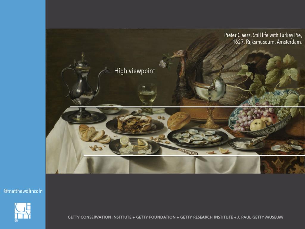 High viewpoint @matthewdlincoln Pieter Claesz, ...