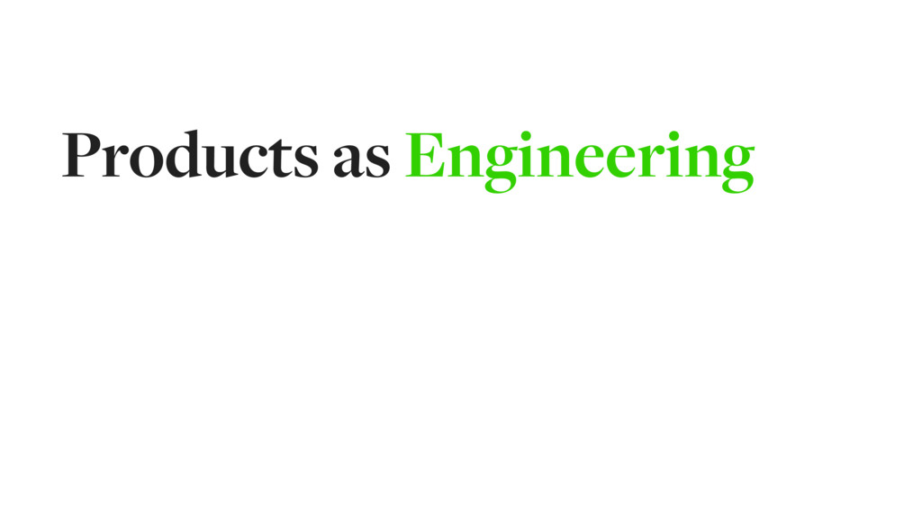 Products as Engineering
