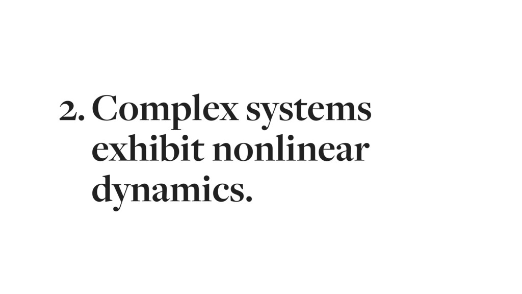2.Complex systems exhibit nonlinear dynamics.