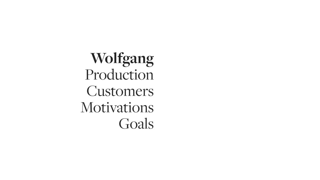 Wolfgang Production Customers Motivations Goals