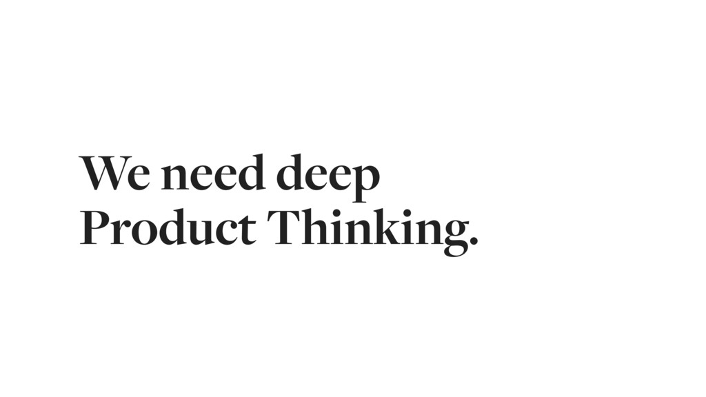 We need deep
