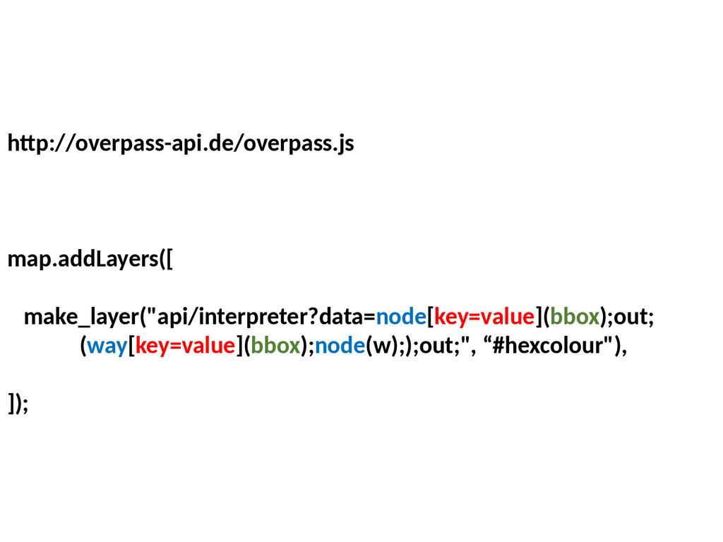 htp://overpass-api.de/overpass.js map.addLayers...
