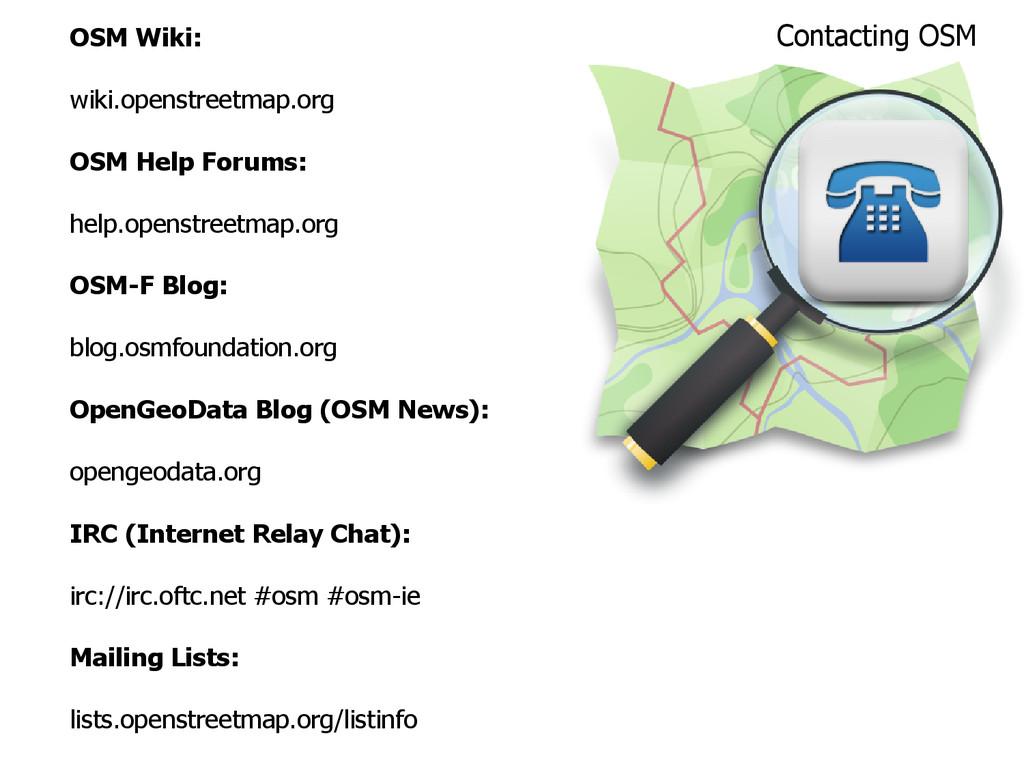 OSM Wiki: wiki.openstreetmap.org OSM Help Forum...
