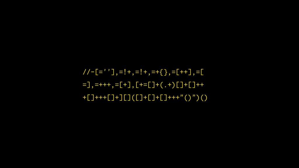 //-[=''], =!+, =! +, =+{}, = [++], = [ =], =++ ...