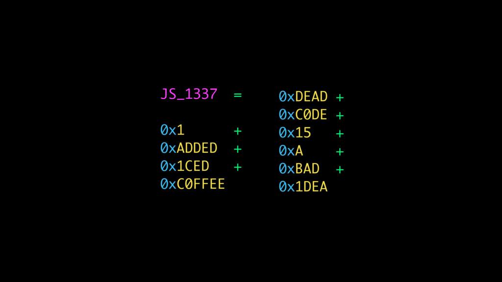 JS_1337 = 0x1 + 0xADDED + 0x1CED + 0xC0FFEE 0xD...