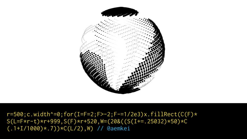 r=500;c.width^=0;for(I=F=2;F>-2;F-=1/2e3)x.fill...