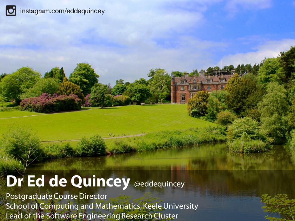 Dr Ed de Quincey @eddequincey Postgraduate Cour...