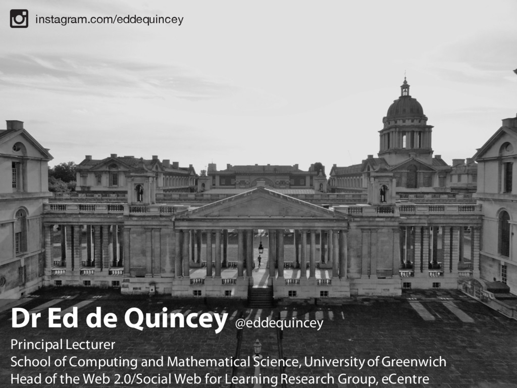 Dr Ed de Quincey @eddequincey Principal Lecture...