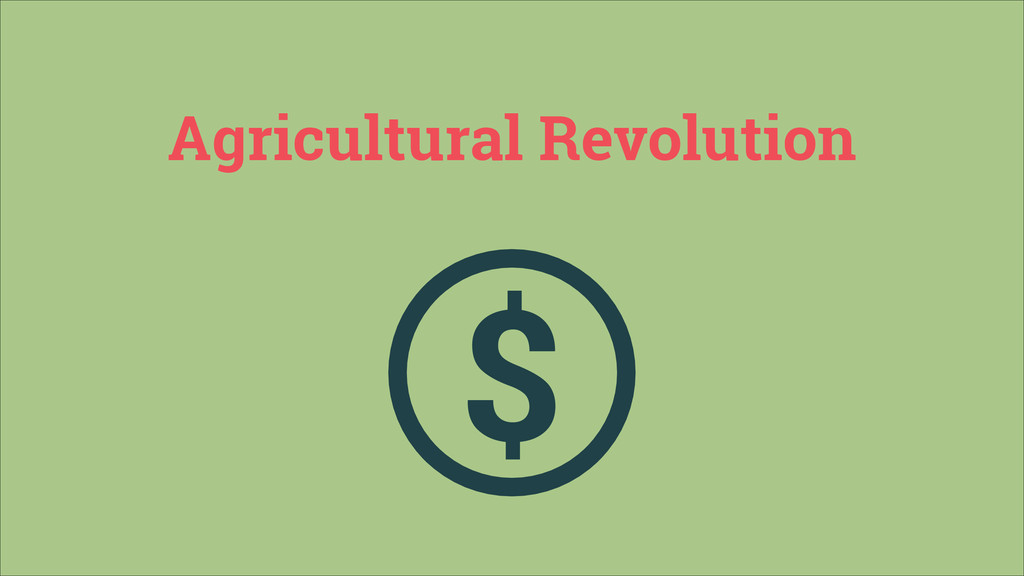 Agricultural Revolution $