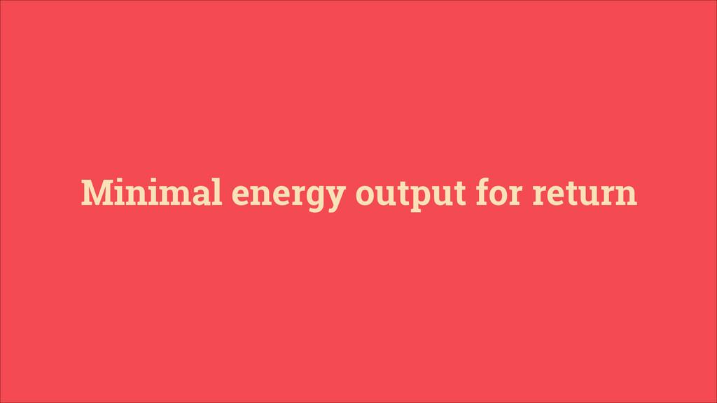 Minimal energy output for return