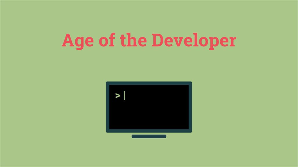 Age of the Developer