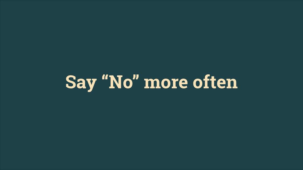"Say ""No"" more often"