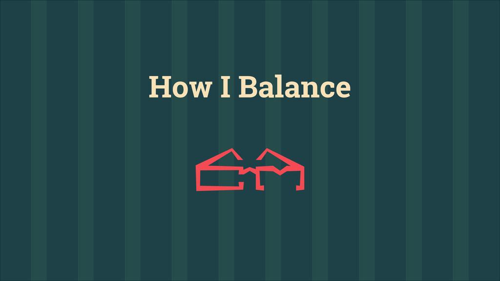 How I Balance