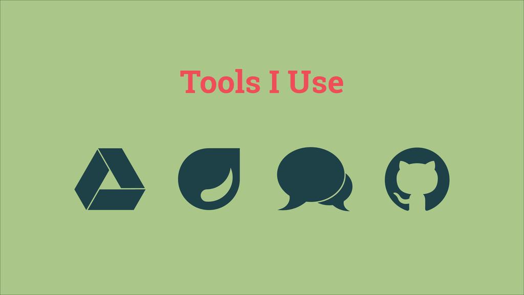 Tools I Use