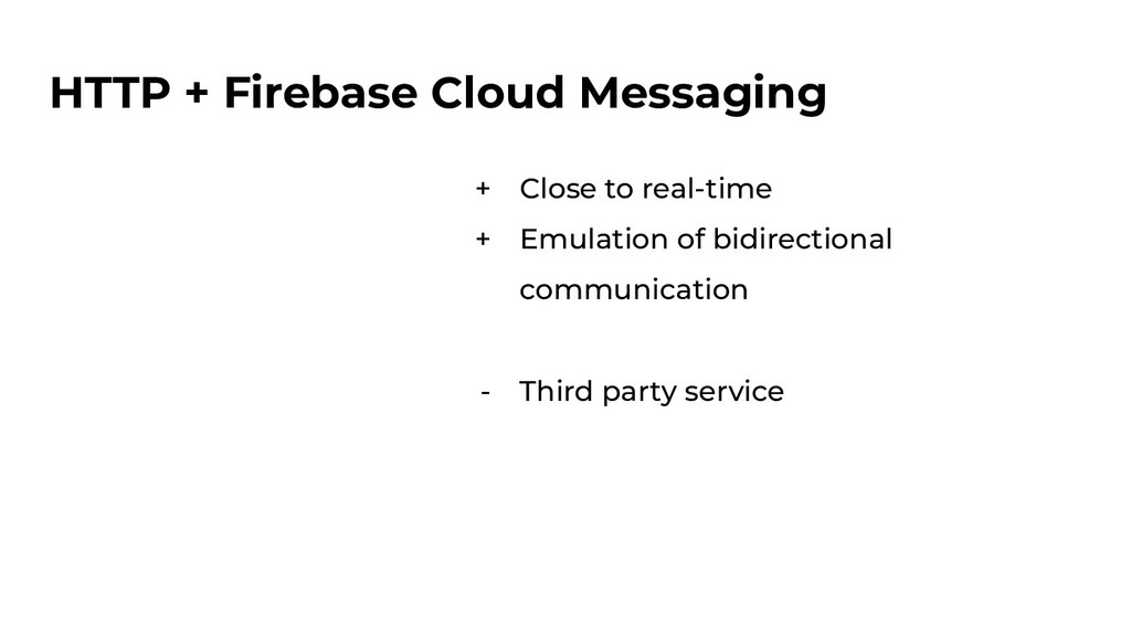 HTTP + Firebase Cloud Messaging + Close to real...