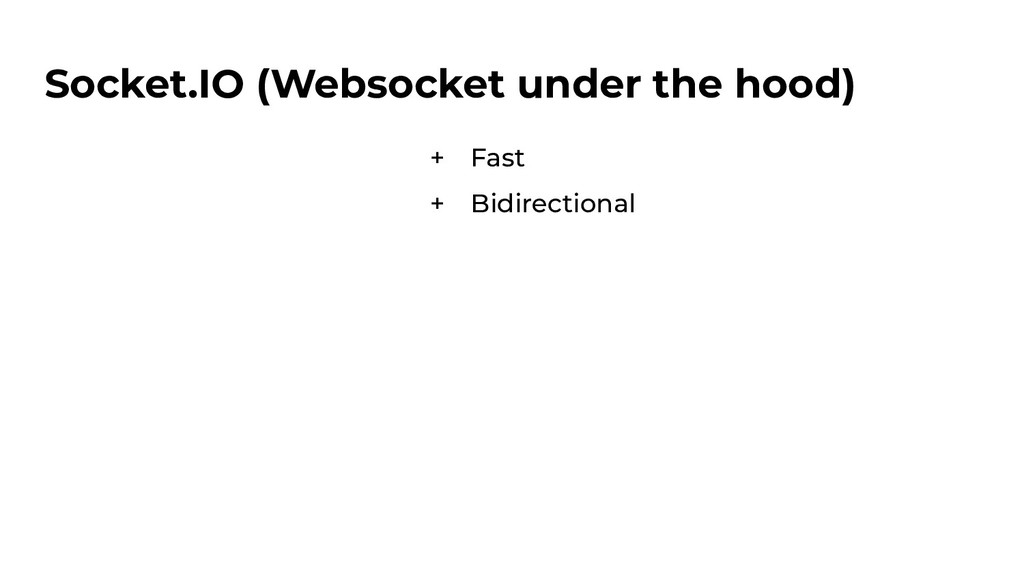 Socket.IO (Websocket under the hood) + Fast + B...