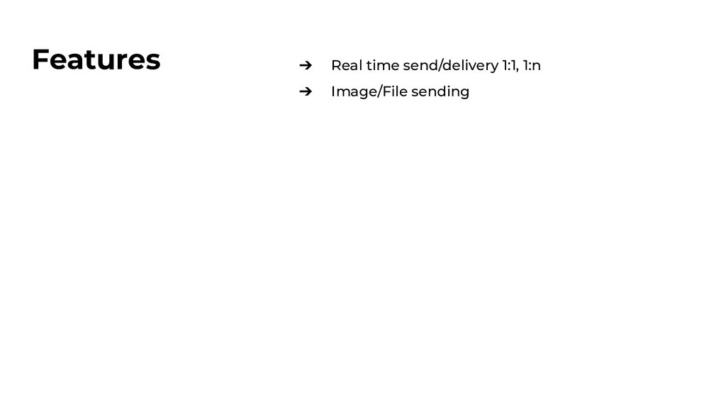 Features ➔ Real time send/delivery 1:1, 1:n ➔ I...