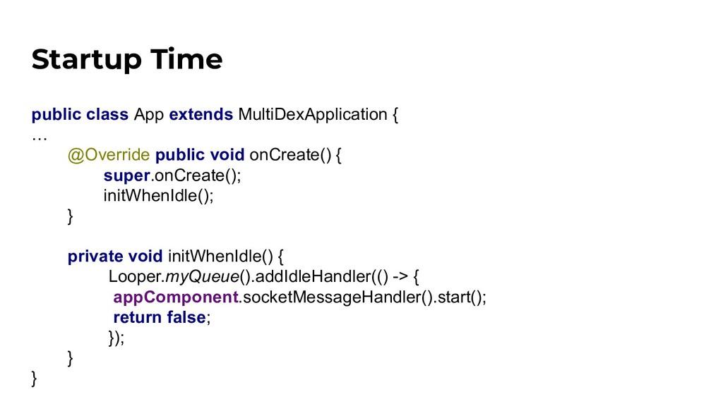 Startup Time public class App extends MultiDexA...