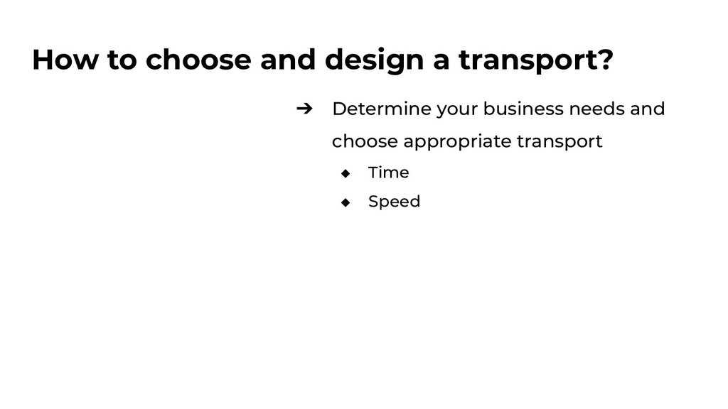 How to choose and design a transport? ➔ Determi...
