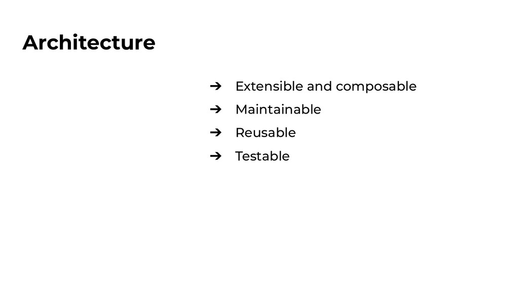 Architecture ➔ Extensible and composable ➔ Main...