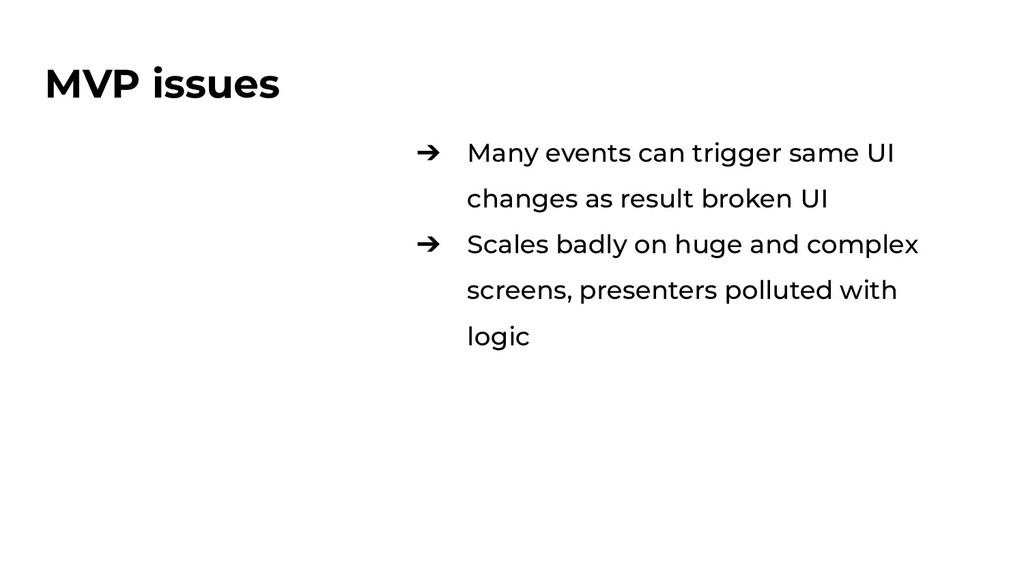 MVP issues ➔ Many events can trigger same UI ch...