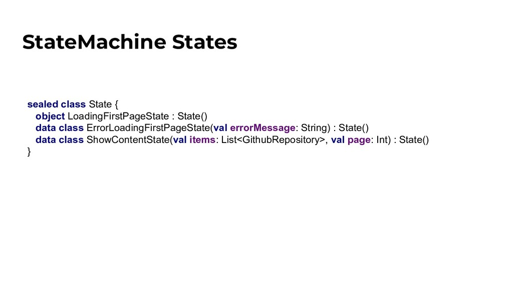 StateMachine States sealed class State { object...
