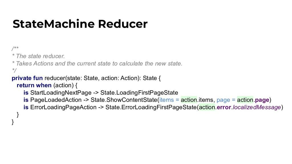 StateMachine Reducer /** * The state reducer. *...