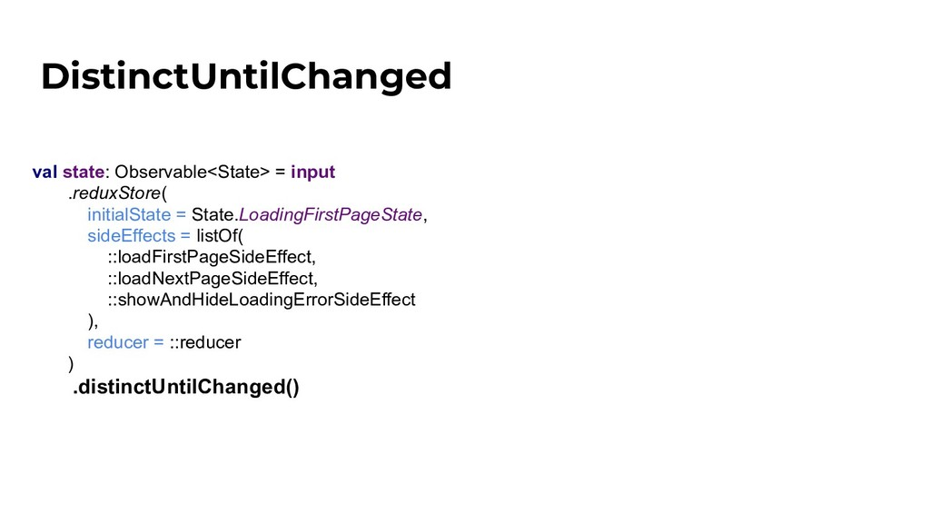 DistinctUntilChanged val state: Observable<Stat...