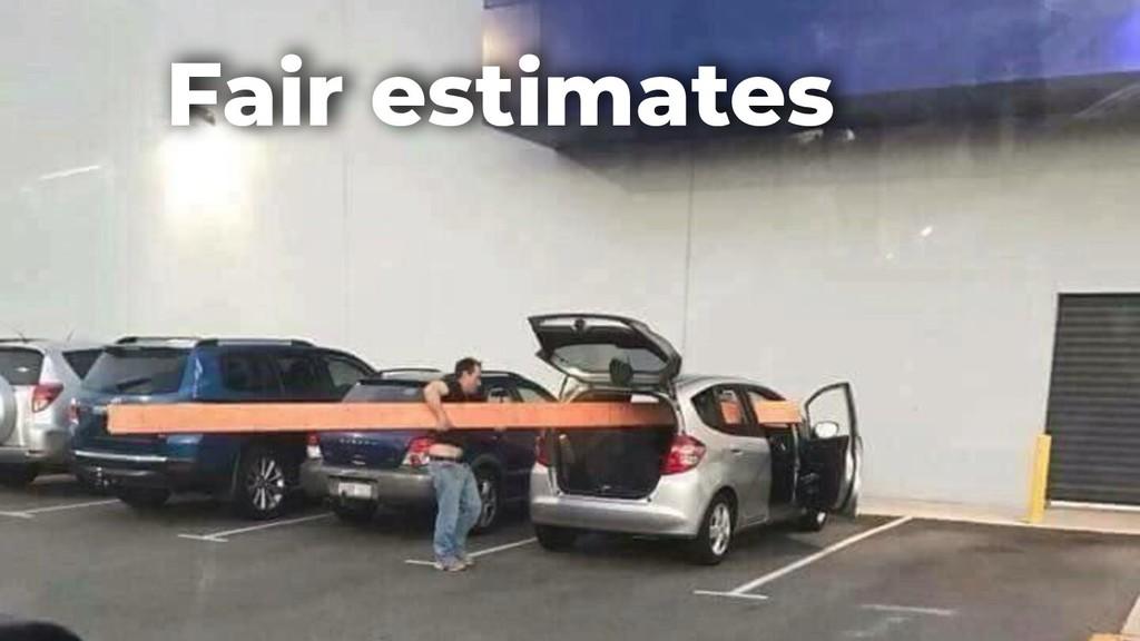 Fair estimates