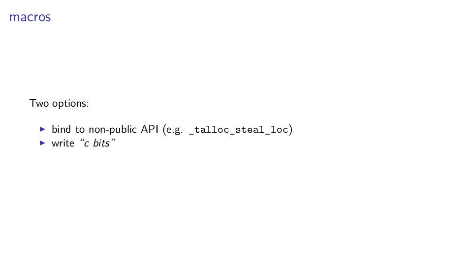 macros Two options: bind to non-public API (e.g...