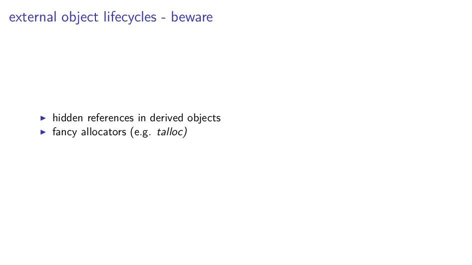 external object lifecycles - beware hidden refe...