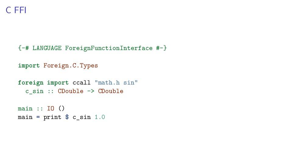 C FFI {-# LANGUAGE ForeignFunctionInterface #-}...