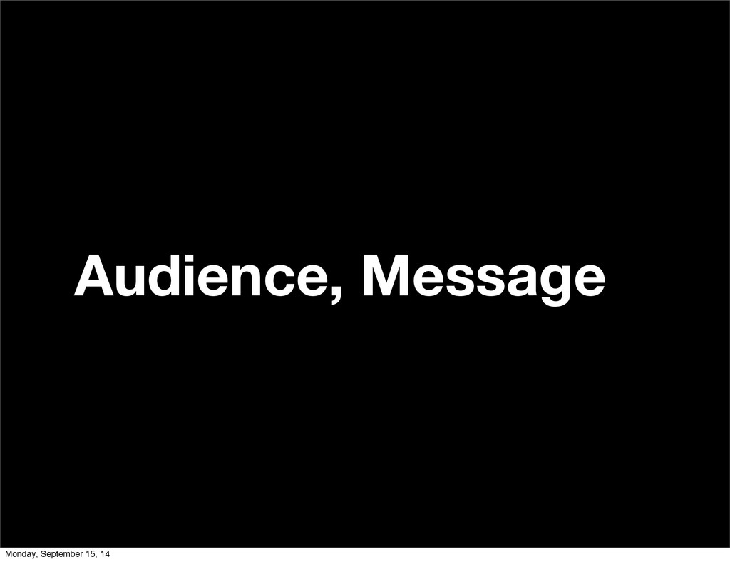 Audience, Message Monday, September 15, 14