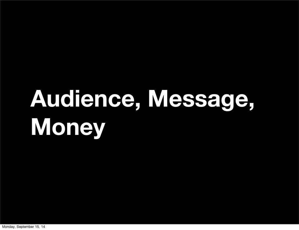 Audience, Message, Money Monday, September 15, ...