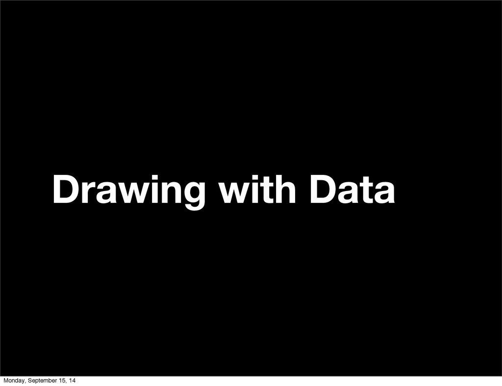 Drawing with Data Monday, September 15, 14