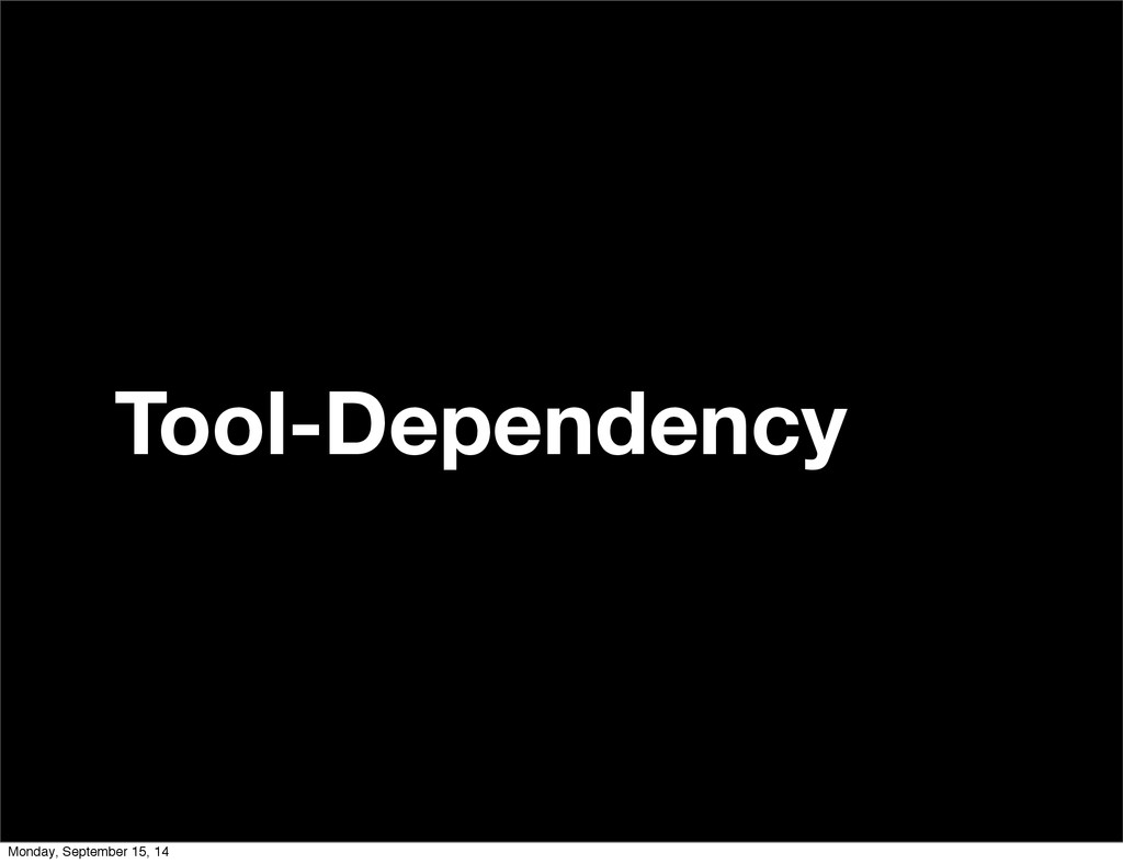 Tool-Dependency Monday, September 15, 14