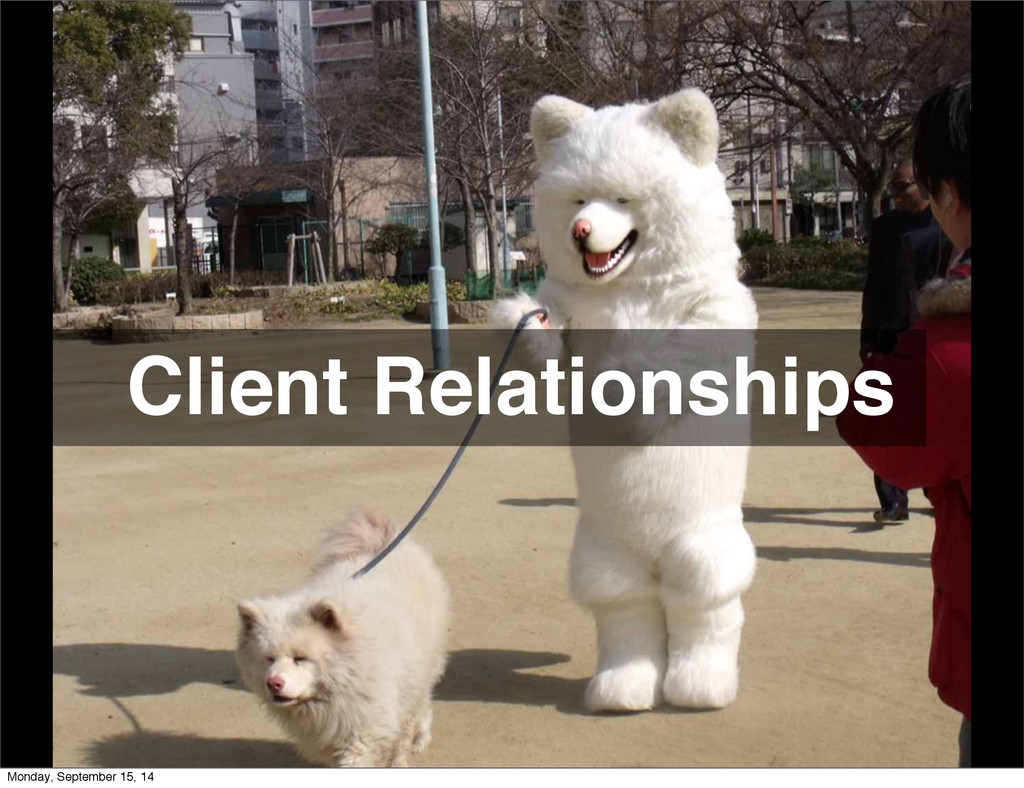 Client Relationships Monday, September 15, 14