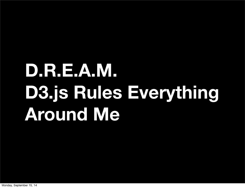 D.R.E.A.M. D3.js Rules Everything Around Me Mon...