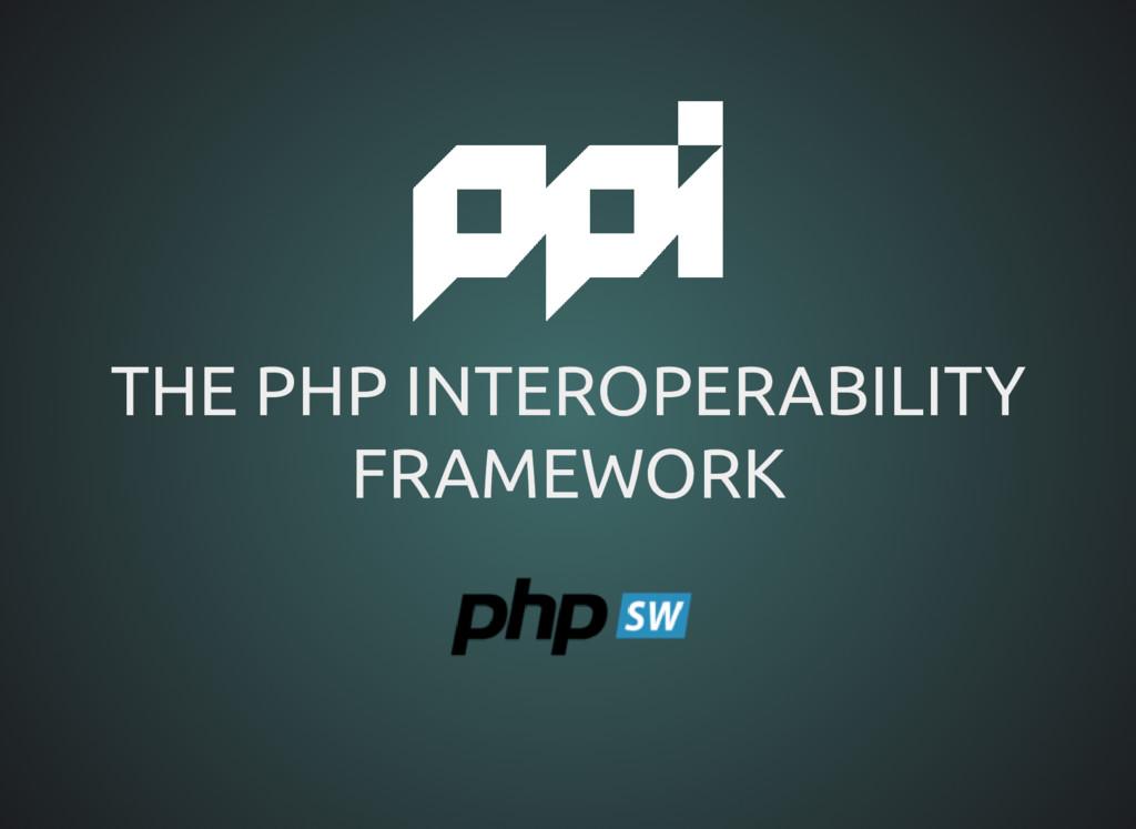 THE PHP INTEROPERABILITY THE PHP INTEROPERABILI...