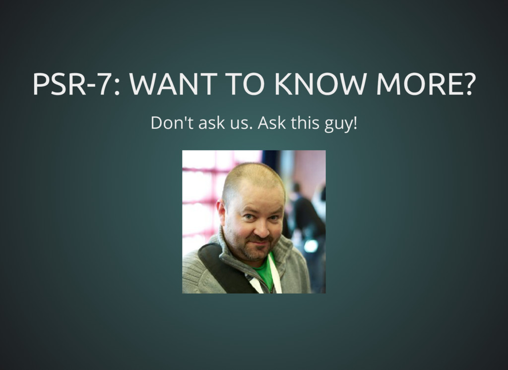 PSR-7: WANT TO KNOW MORE? PSR-7: WANT TO KNOW M...