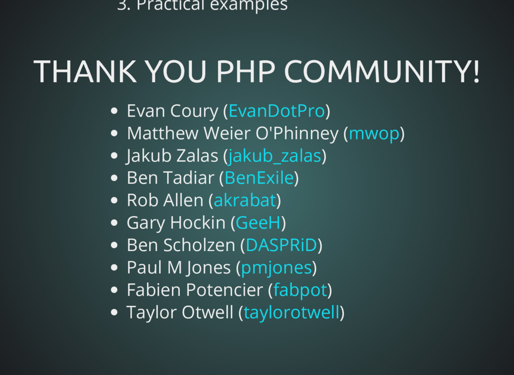 3. Practical examples THANK YOU PHP COMMUNITY! ...