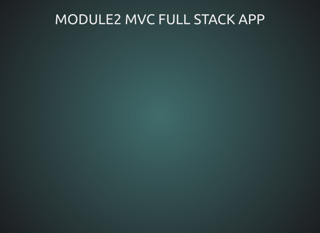 MODULE2 MVC FULL STACK APP MODULE2 MVC FULL STA...